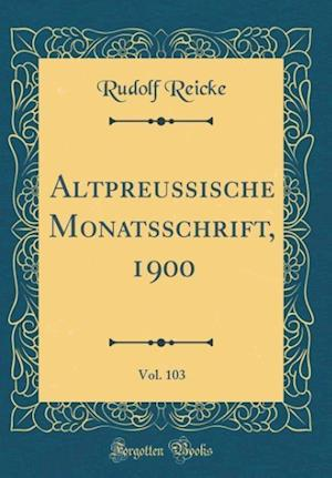 Bog, hardback Altpreussische Monatsschrift, 1900, Vol. 103 (Classic Reprint) af Rudolf Reicke