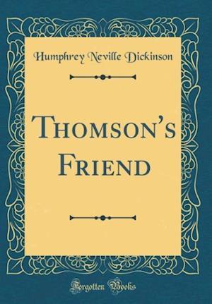 Bog, hardback Thomson's Friend (Classic Reprint) af Humphrey Neville Dickinson