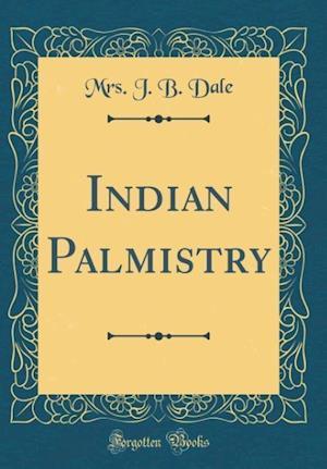 Bog, hardback Indian Palmistry (Classic Reprint) af Mrs J. B. Dale