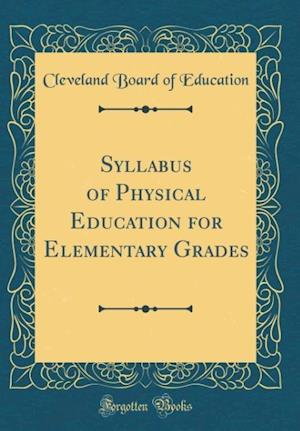 Bog, hardback Syllabus of Physical Education for Elementary Grades (Classic Reprint) af Cleveland Board of Education