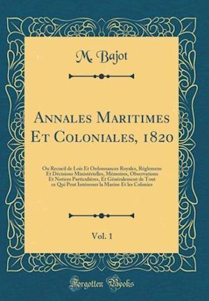 Bog, hardback Annales Maritimes Et Coloniales, 1820, Vol. 1 af M. Bajot