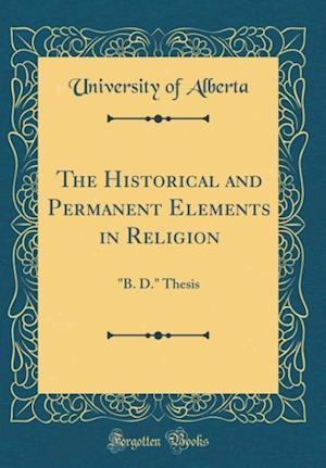 Bog, hardback The Historical and Permanent Elements in Religion af University Of Alberta