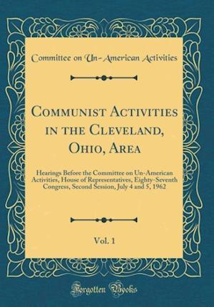 Bog, hardback Communist Activities in the Cleveland, Ohio, Area, Vol. 1 af Committee On Un Activities