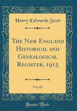 Bog, hardback The New England Historical and Genealogical Register, 1915, Vol. 69 (Classic Reprint) af Henry Edwards Scott