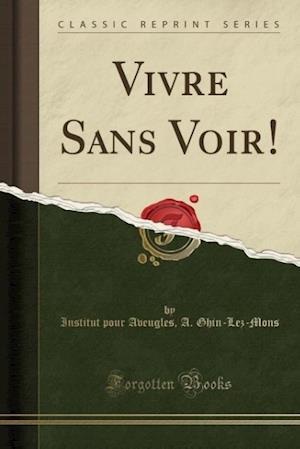 Bog, paperback Vivre Sans Voir! (Classic Reprint) af Institut Pour Aveugles A. Ghin-Lez-Mons