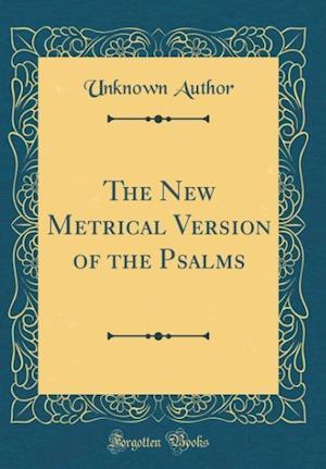 Bog, hardback The New Metrical Version of the Psalms (Classic Reprint) af Unknown Author