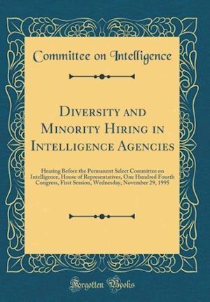 Bog, hardback Diversity and Minority Hiring in Intelligence Agencies af Committee on Intelligence