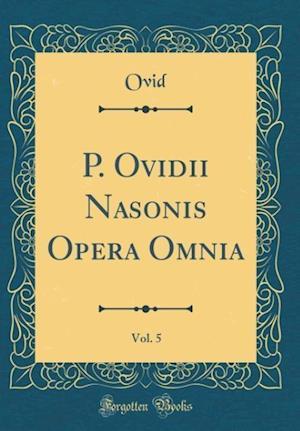 Bog, hardback P. Ovidii Nasonis Opera Omnia, Vol. 5 (Classic Reprint) af Ovid Ovid