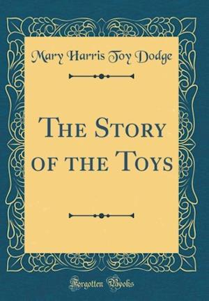 Bog, hardback The Story of the Toys (Classic Reprint) af Mary Harris Toy Dodge