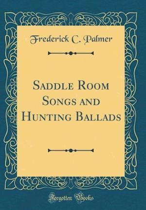 Bog, hardback Saddle Room Songs and Hunting Ballads (Classic Reprint) af Frederick C. Palmer