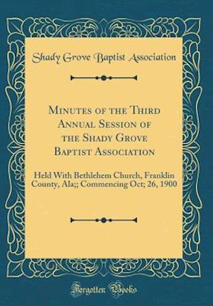 Bog, hardback Minutes of the Third Annual Session of the Shady Grove Baptist Association af Shady Grove Baptist Association