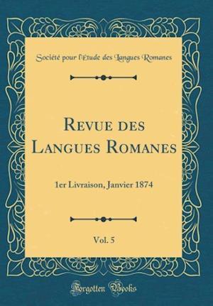 Bog, hardback Revue Des Langues Romanes, Vol. 5 af Societe Pour L'Etude Des La Romanes