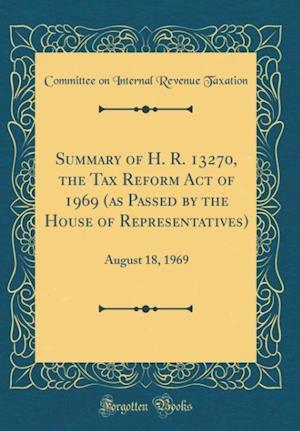 Bog, hardback Summary of H. R. 13270, the Tax Reform Act of 1969 (as Passed by the House of Representatives) af Committee on Internal Revenue Taxation