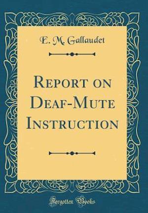 Bog, hardback Report on Deaf-Mute Instruction (Classic Reprint) af E. M. Gallaudet