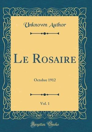 Bog, hardback Le Rosaire, Vol. 1 af Unknown Author