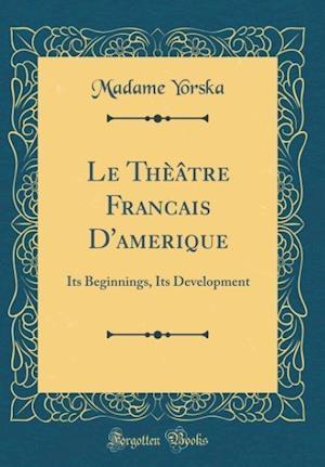 Bog, hardback Le Theatre Francais D'Amerique af Madame Yorska