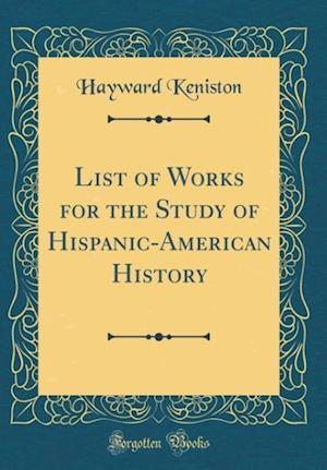 Bog, hardback List of Works for the Study of Hispanic-American History (Classic Reprint) af Hayward Keniston