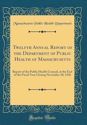 Bog, hardback Twelfth Annual Report of the Department of Public Health of Massachusetts af Massachusetts Public Health Department
