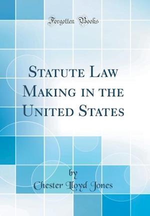 Bog, hardback Statute Law Making in the United States (Classic Reprint) af Chester Lloyd Jones