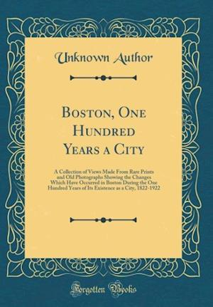 Bog, hardback Boston, One Hundred Years a City af Unknown Author