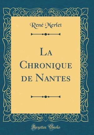 Bog, hardback La Chronique de Nantes (Classic Reprint) af Rene Merlet