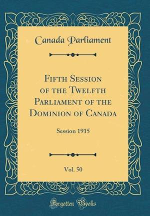 Bog, hardback Fifth Session of the Twelfth Parliament of the Dominion of Canada, Vol. 50 af Canada Parliament