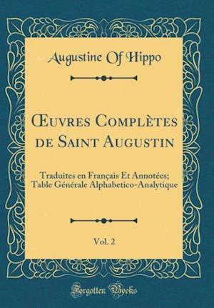 Bog, hardback Oeuvres Completes de Saint Augustin, Vol. 2 af Augustine of Hippo