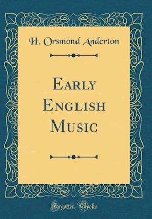 Bog, hardback Early English Music (Classic Reprint) af H. Orsmond Anderton