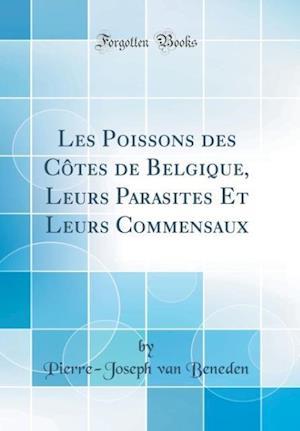 Bog, hardback Les Poissons Des Cotes de Belgique, Leurs Parasites Et Leurs Commensaux (Classic Reprint) af Pierre-Joseph Van Beneden