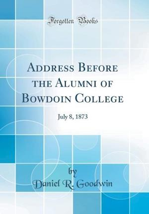 Bog, hardback Address Before the Alumni of Bowdoin College af Daniel R. Goodwin