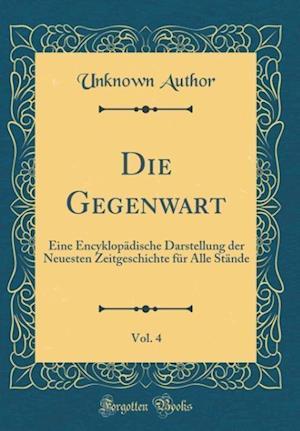 Bog, hardback Die Gegenwart, Vol. 4 af Unknown Author