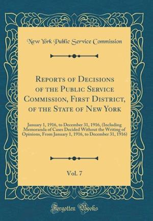 Bog, hardback Reports of Decisions of the Public Service Commission, First District, of the State of New York, Vol. 7 af New York Public Service Commission