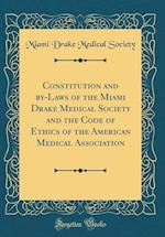 Constitution and By-Laws of the Miami Drake Medical Society and the Code of Ethics of the American Medical Association (Classic Reprint) af Miami Drake Medical Society