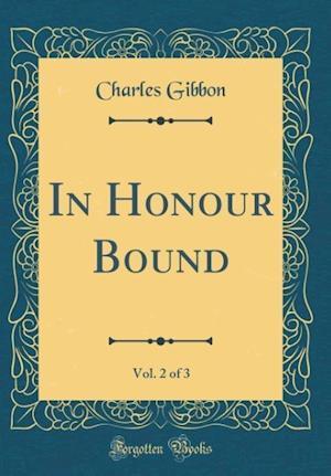 Bog, hardback In Honour Bound, Vol. 2 of 3 (Classic Reprint) af Charles Gibbon