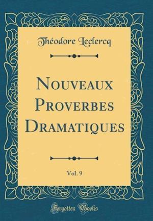 Bog, hardback Nouveaux Proverbes Dramatiques, Vol. 9 (Classic Reprint) af Theodore LeClercq