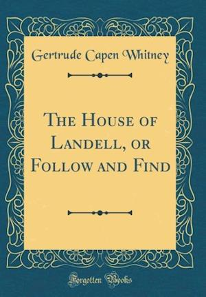 Bog, hardback The House of Landell, or Follow and Find (Classic Reprint) af Gertrude Capen Whitney