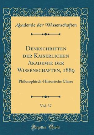 Bog, hardback Denkschriften Der Kaiserlichen Akademie Der Wissenschaften, 1889, Vol. 37 af Akademie Der Wissenschaften