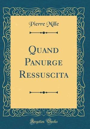 Bog, hardback Quand Panurge Ressuscita (Classic Reprint) af Pierre Mille