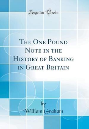 Bog, hardback The One Pound Note in the History of Banking in Great Britain (Classic Reprint) af William Graham