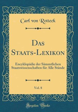 Bog, hardback Das Staats-Lexikon, Vol. 8 af Carl Von Rotteck