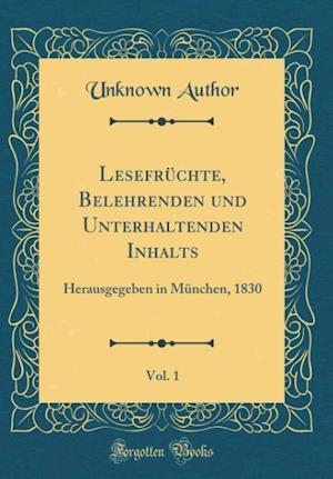 Bog, hardback Lesefruchte, Belehrenden Und Unterhaltenden Inhalts, Vol. 1 af Unknown Author