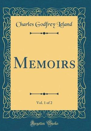 Bog, hardback Memoirs, Vol. 1 of 2 (Classic Reprint) af Charles Godfrey Leland