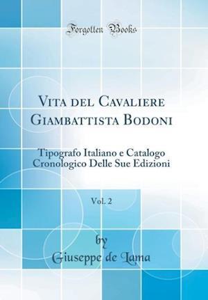 Bog, hardback Vita del Cavaliere Giambattista Bodoni, Vol. 2 af Giuseppe De Lama