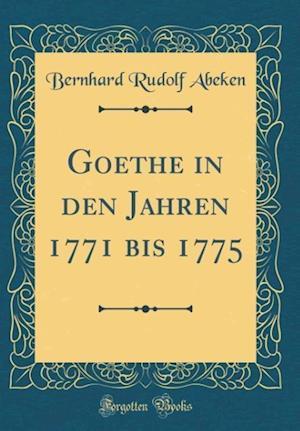 Bog, hardback Goethe in Den Jahren 1771 Bis 1775 (Classic Reprint) af Bernhard Rudolf Abeken