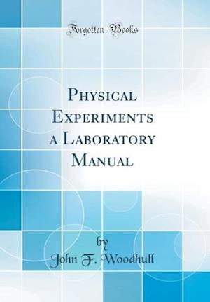 Bog, hardback Physical Experiments a Laboratory Manual (Classic Reprint) af John F. Woodhull