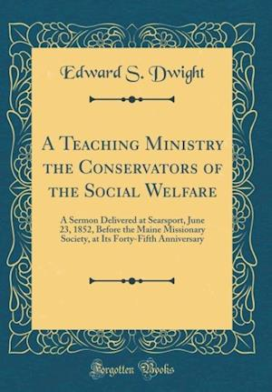 Bog, hardback A Teaching Ministry the Conservators of the Social Welfare af Edward S. Dwight