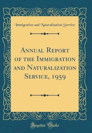 Bog, hardback Annual Report of the Immigration and Naturalization Service, 1959 (Classic Reprint) af Immigration and Naturalization Service