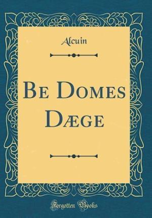 Bog, hardback Be Dōmes Daege (Classic Reprint) af Alcuin Alcuin