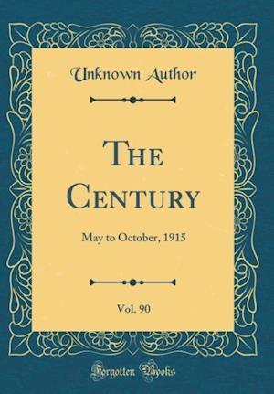 Bog, hardback The Century, Vol. 90 af Unknown Author