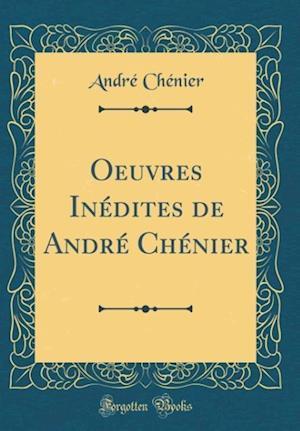 Bog, hardback Oeuvres Inedites de Andre Chenier (Classic Reprint) af Andre Chenier